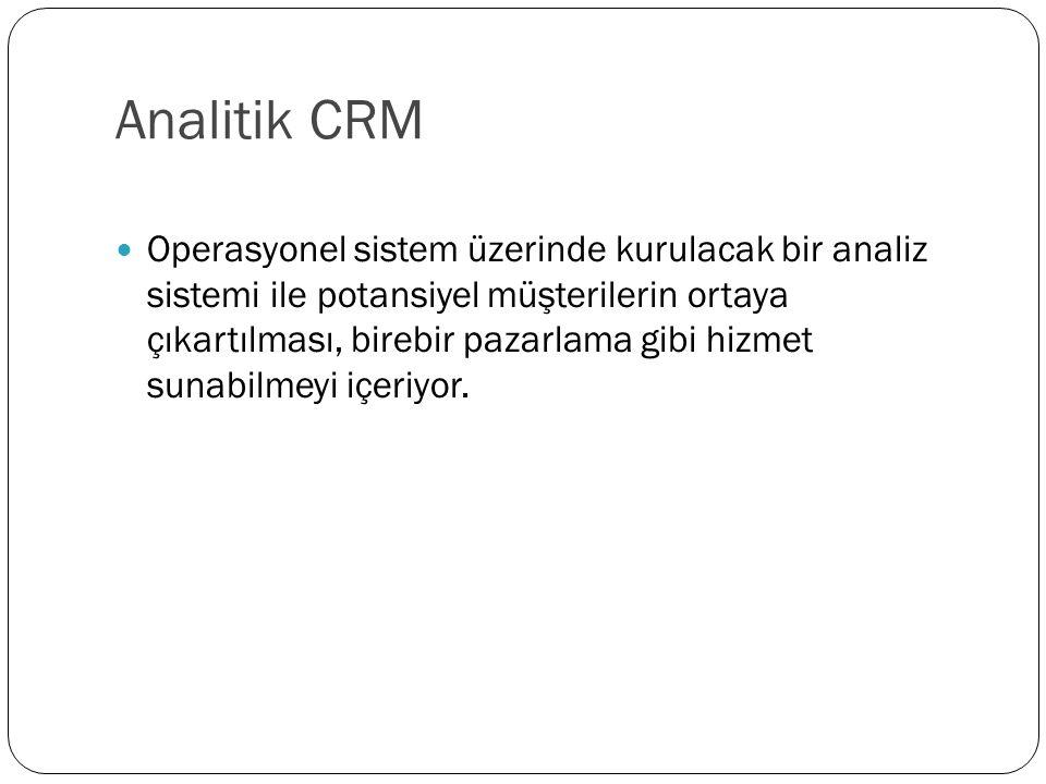 Analitik CRM Operasyonel sistem üzerinde kurulacak bir analiz sistemi ile potansiyel müşterilerin ortaya çıkartılması, birebir pazarlama gibi hizmet s