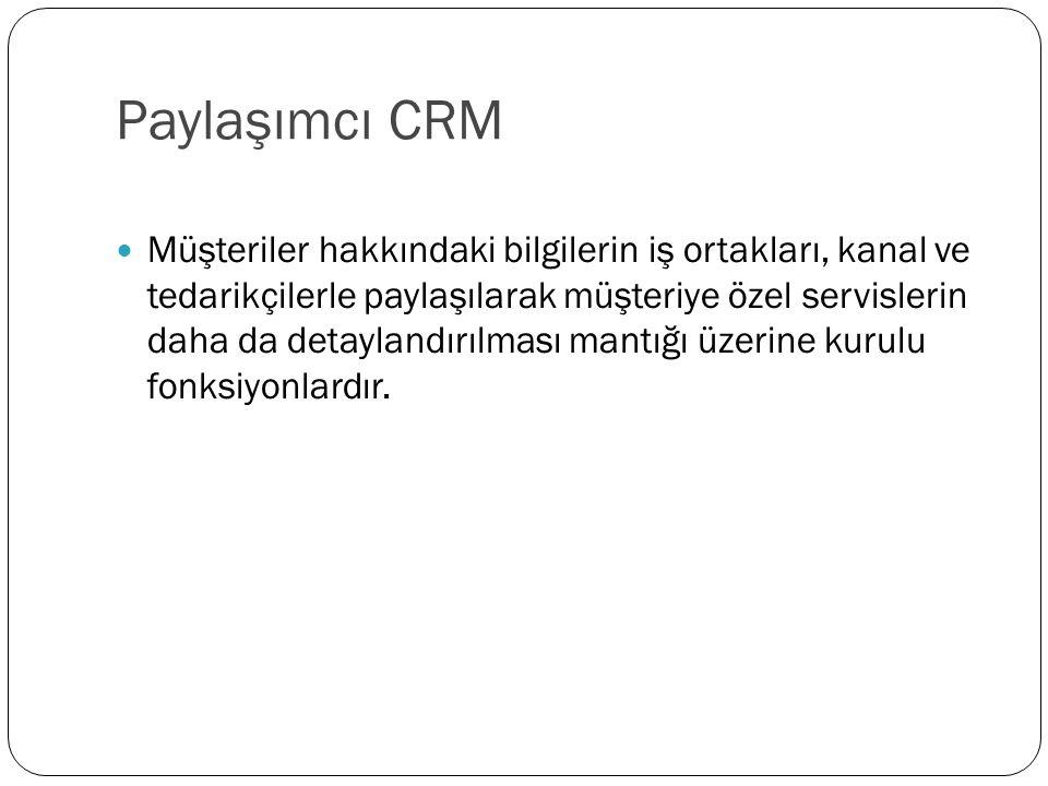 Paylaşımcı CRM Müşteriler hakkındaki bilgilerin iş ortakları, kanal ve tedarikçilerle paylaşılarak müşteriye özel servislerin daha da detaylandırılmas