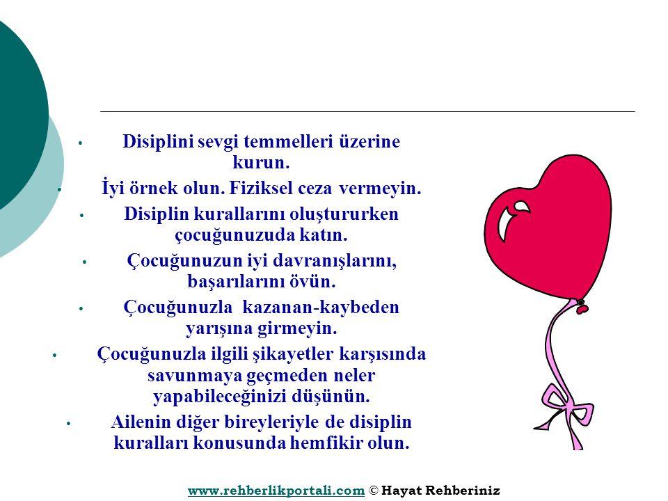 www.rehberlikportali.comwww.rehberlikportali.com © Hayat Rehberiniz Disiplini sevgi temmelleri üzerine kurun. İyi örnek olun. Fiziksel ceza vermeyin.