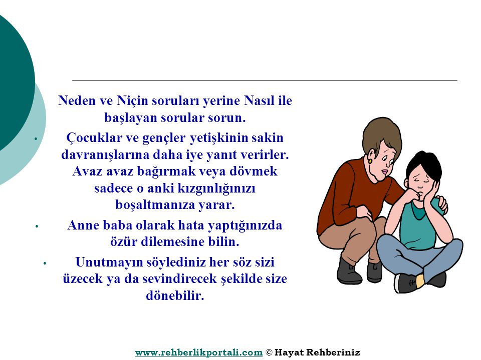 www.rehberlikportali.comwww.rehberlikportali.com © Hayat Rehberiniz Neden ve Niçin soruları yerine Nasıl ile başlayan sorular sorun. Çocuklar ve gençl