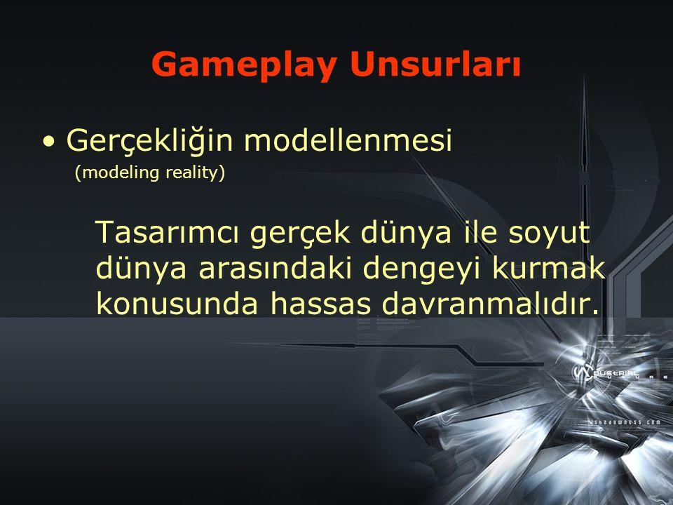 Gameplay Unsurları Gerçekliğin modellenmesi (modeling reality) Tasarımcı gerçek dünya ile soyut dünya arasındaki dengeyi kurmak konusunda hassas davranmalıdır.