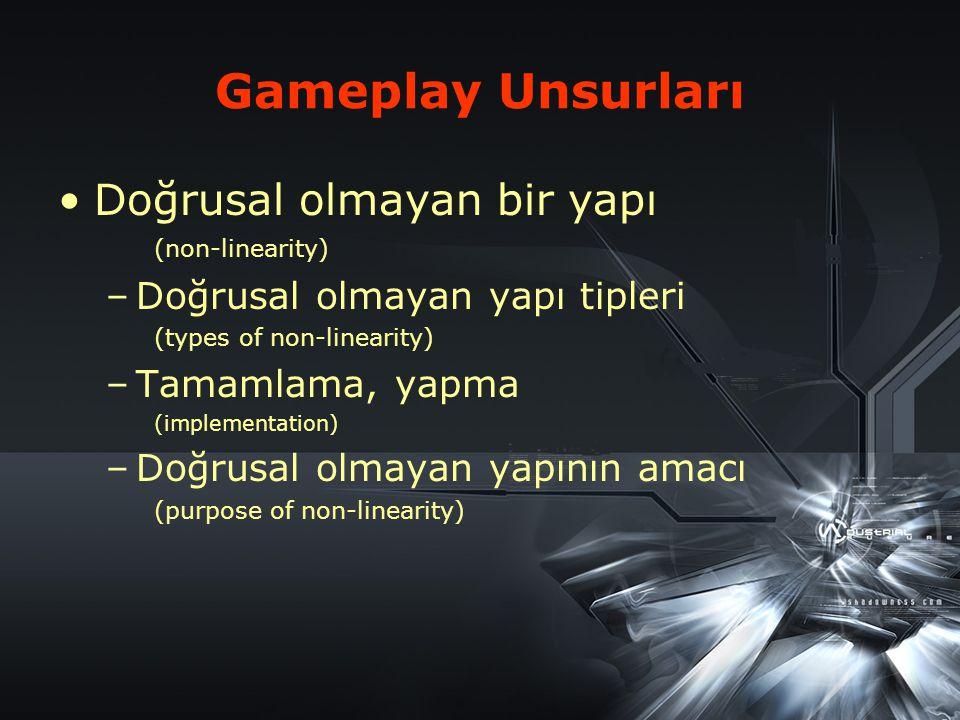 Gameplay Unsurları Doğrusal olmayan bir yapı (non-linearity) –Doğrusal olmayan yapı tipleri (types of non-linearity) –Tamamlama, yapma (implementation) –Doğrusal olmayan yapının amacı (purpose of non-linearity)