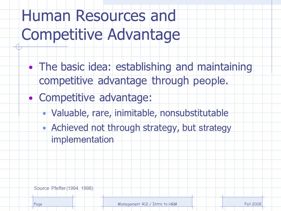 Fall 2008Management 412 / Intro to HRMPage Human Resources and Competitive Advantage The basic idea: establishing and maintaining competitive advantag