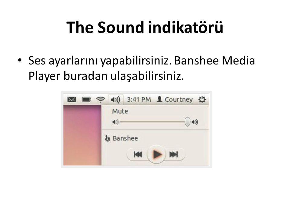 The Sound indikatörü Ses ayarlarını yapabilirsiniz. Banshee Media Player buradan ulaşabilirsiniz.
