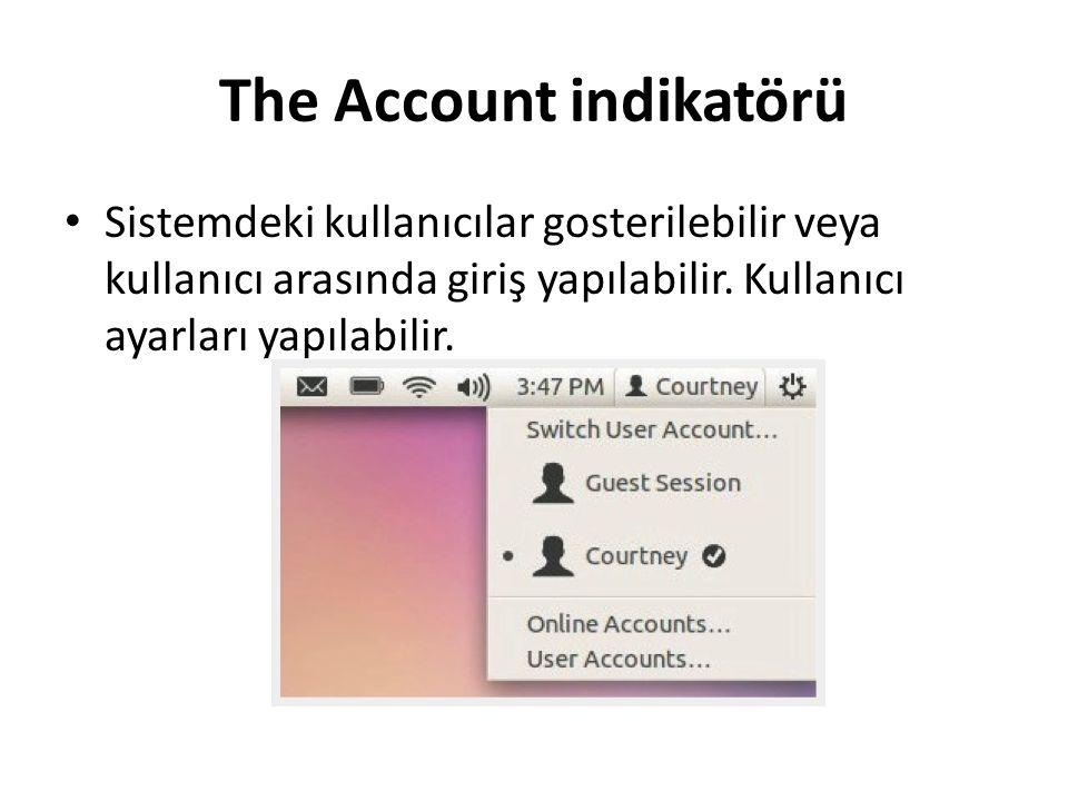 The Account indikatörü Sistemdeki kullanıcılar gosterilebilir veya kullanıcı arasında giriş yapılabilir. Kullanıcı ayarları yapılabilir.
