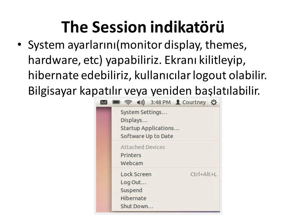 The Session indikatörü System ayarlarını(monitor display, themes, hardware, etc) yapabiliriz. Ekranı kilitleyip, hibernate edebiliriz, kullanıcılar lo