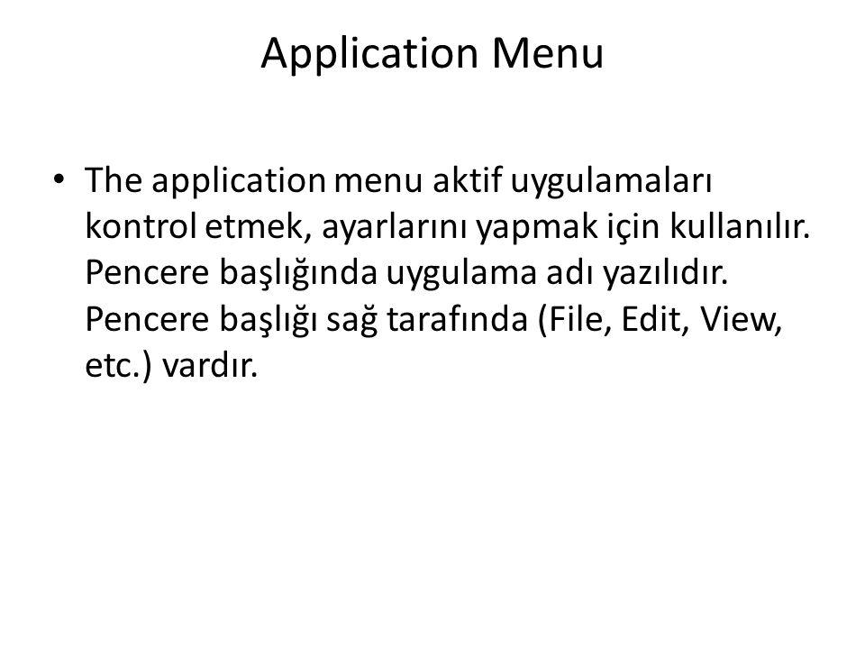 Application Menu The application menu aktif uygulamaları kontrol etmek, ayarlarını yapmak için kullanılır. Pencere başlığında uygulama adı yazılıdır.