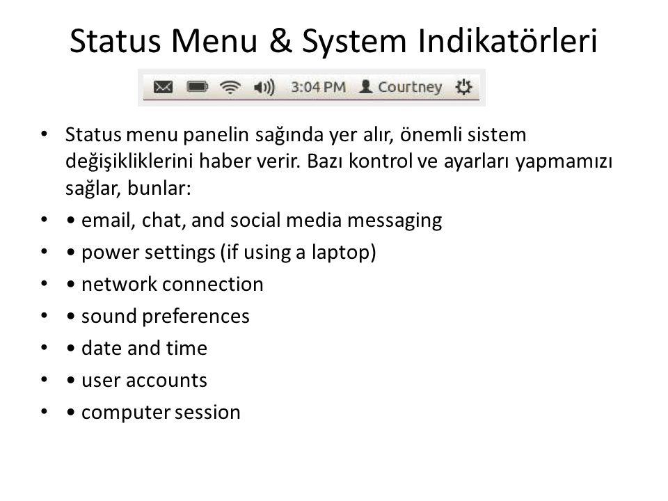 Status Menu & System Indikatörleri Status menu panelin sağında yer alır, önemli sistem değişikliklerini haber verir. Bazı kontrol ve ayarları yapmamız