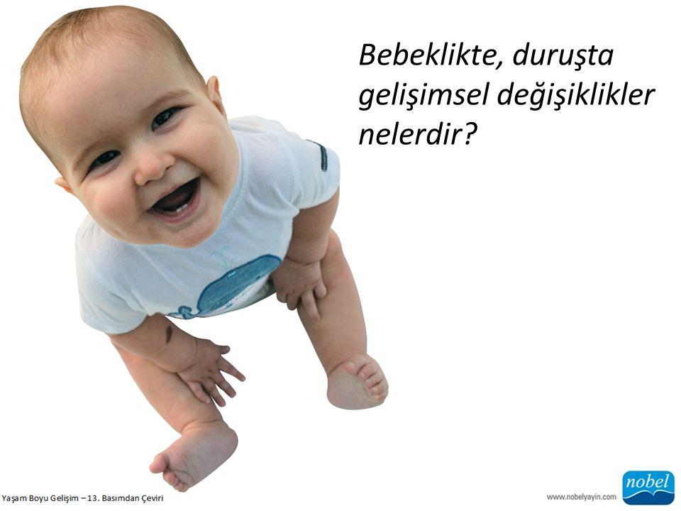 Bebeklikte, duruşta gelişimsel değişiklikler nelerdir?