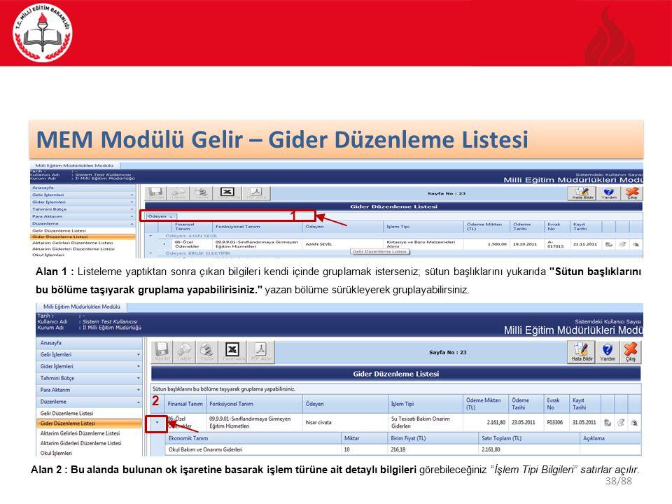 38/88 MEM Modülü Gelir – Gider Düzenleme Listesi Alan 1 : Listeleme yaptıktan sonra çıkan bilgileri kendi içinde gruplamak isterseniz; sütun başlıklar