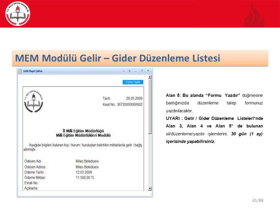 41/88 MEM Modülü Gelir – Gider Düzenleme Listesi Alan 5: Bu alanda Formu Yazdır düğmesine bastığınızda düzenleme talep formunuz yazdırılacaktır.