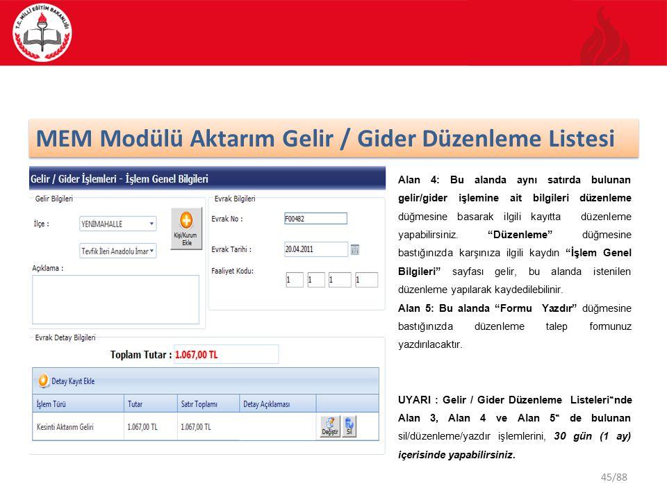 45/88 MEM Modülü Aktarım Gelir / Gider Düzenleme Listesi Alan 4: Bu alanda aynı satırda bulunan gelir/gider işlemine ait bilgileri düzenleme düğmesine basarak ilgili kayıtta düzenleme yapabilirsiniz.