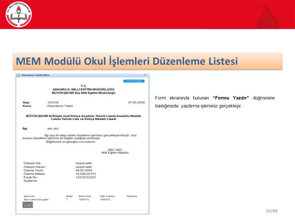 50/88 MEM Modülü Okul İşlemleri Düzenleme Listesi Form ekranında bulunan Formu Yazdır düğmesine bastığınızda yazdırma işleminiz gerçekleşir.