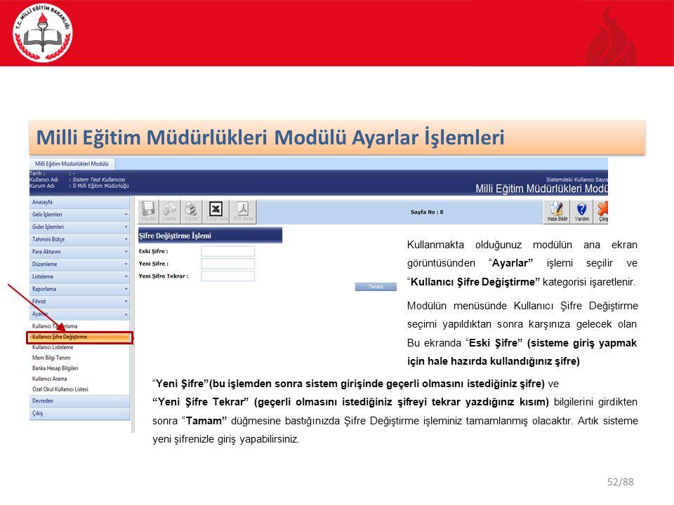 52/88 Milli Eğitim Müdürlükleri Modülü Ayarlar İşlemleri Kullanmakta olduğunuz modülün ana ekran görüntüsünden Ayarlar işlemi seçilir ve Kullanıcı Şifre Değiştirme kategorisi işaretlenir.