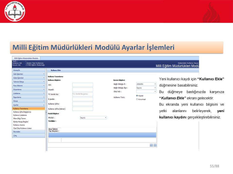 55/88 Milli Eğitim Müdürlükleri Modülü Ayarlar İşlemleri Yeni kullanıcı kaydı için Kullanıcı Ekle düğmesine basabilirsiniz.