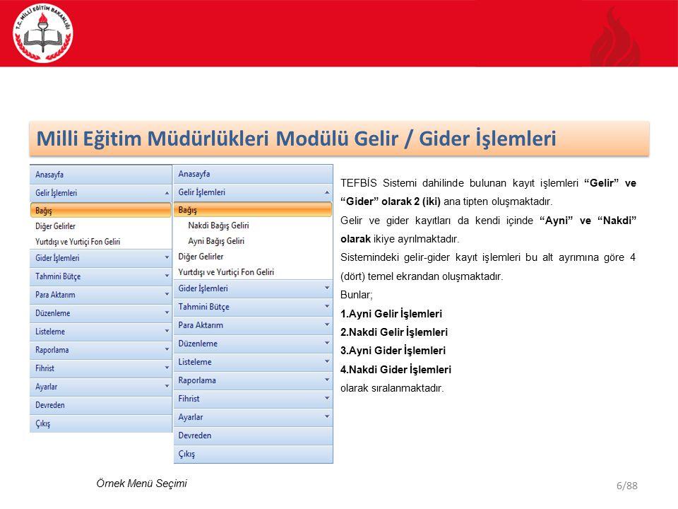 6/88 Milli Eğitim Müdürlükleri Modülü Gelir / Gider İşlemleri TEFBİS Sistemi dahilinde bulunan kayıt işlemleri Gelir ve Gider olarak 2 (iki) ana tipten oluşmaktadır.