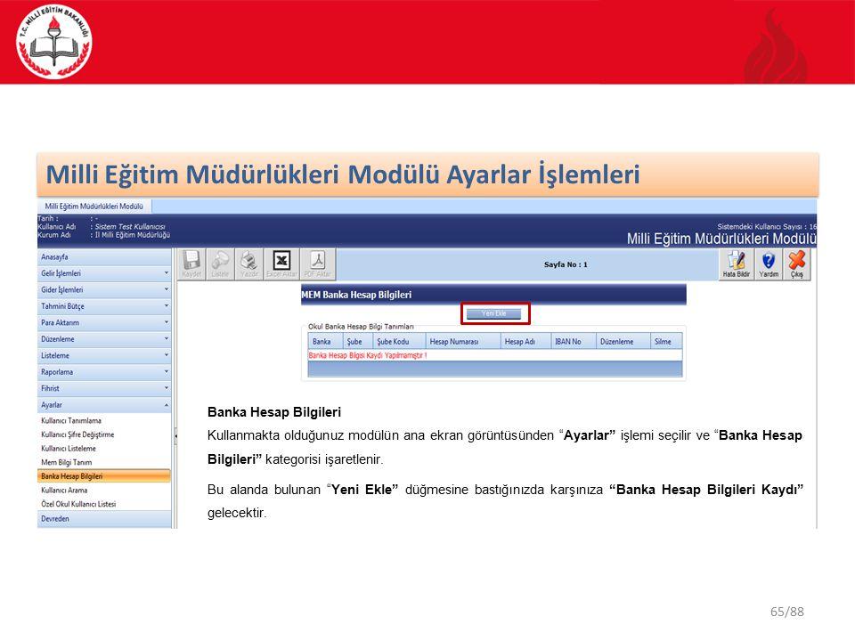 65/88 Milli Eğitim Müdürlükleri Modülü Ayarlar İşlemleri Banka Hesap Bilgileri Kullanmakta olduğunuz modülün ana ekran görüntüsünden Ayarlar işlemi seçilir ve Banka Hesap Bilgileri kategorisi işaretlenir.