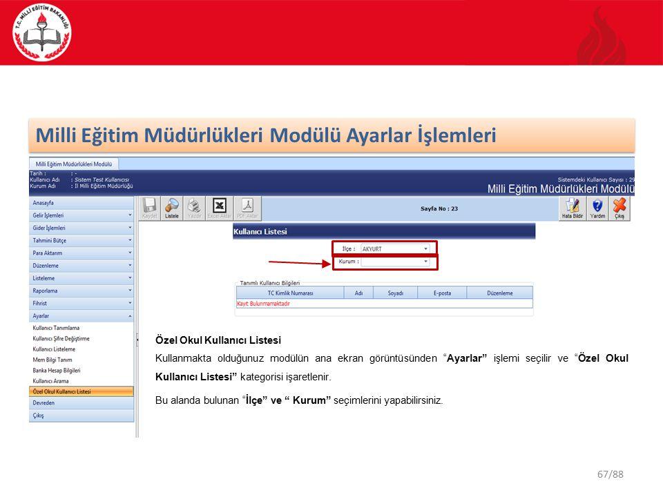 67/88 Milli Eğitim Müdürlükleri Modülü Ayarlar İşlemleri Özel Okul Kullanıcı Listesi Kullanmakta olduğunuz modülün ana ekran görüntüsünden Ayarlar işlemi seçilir ve Özel Okul Kullanıcı Listesi kategorisi işaretlenir.