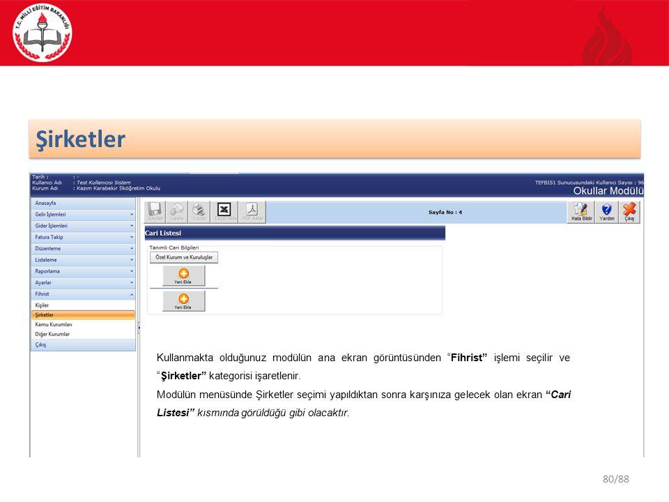 80/88 Şirketler Kullanmakta olduğunuz modülün ana ekran görüntüsünden Fihrist işlemi seçilir ve Şirketler kategorisi işaretlenir.