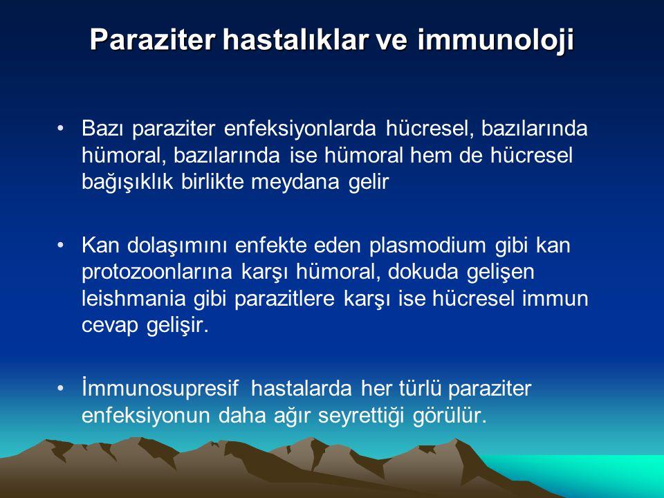 Paraziter hastalıklar ve immunoloji Bazı paraziter enfeksiyonlarda hücresel, bazılarında hümoral, bazılarında ise hümoral hem de hücresel bağışıklık b