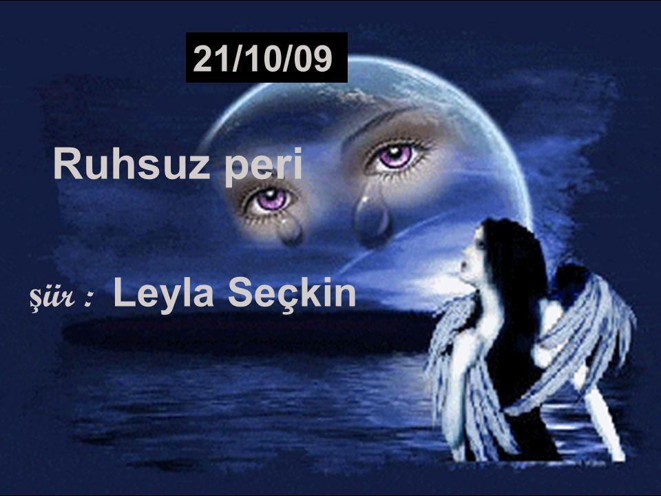 21/10/09 R uhsuz peri ş iir : Leyla Seçkin