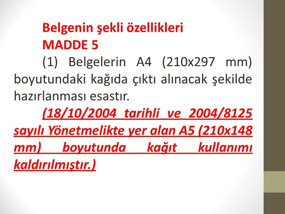 Belgenin şekli özellikleri MADDE 5 (1) Belgelerin A4 (210x297 mm) boyutundaki kağıda çıktı alınacak şekilde hazırlanması esastır. (18/10/2004 tarihli