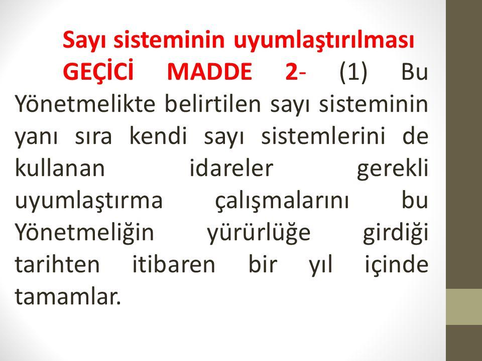 Sayı sisteminin uyumlaştırılması GEÇİCİ MADDE 2- (1) Bu Yönetmelikte belirtilen sayı sisteminin yanı sıra kendi sayı sistemlerini de kullanan idareler