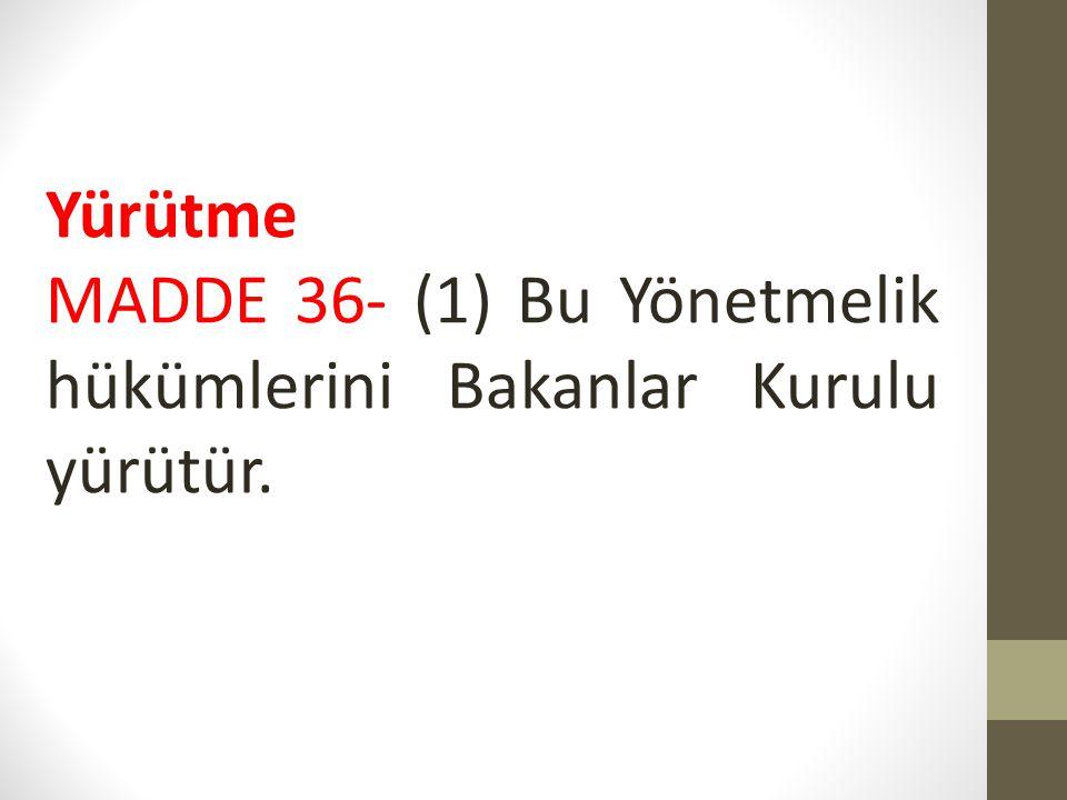 Yürütme MADDE 36- (1) Bu Yönetmelik hükümlerini Bakanlar Kurulu yürütür.