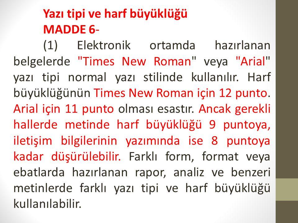 Yazı tipi ve harf büyüklüğü MADDE 6- (1) Elektronik ortamda hazırlanan belgelerde