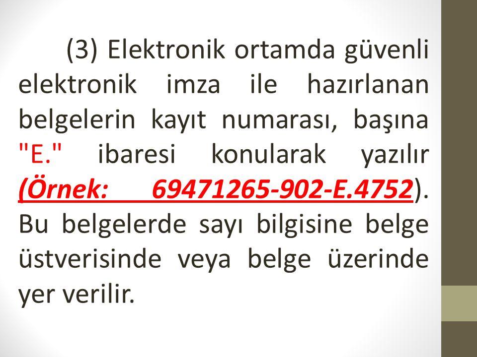(3) Elektronik ortamda güvenli elektronik imza ile hazırlanan belgelerin kayıt numarası, başına