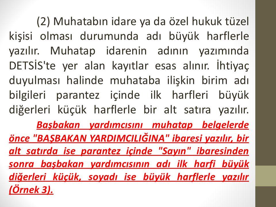 (2) Muhatabın idare ya da özel hukuk tüzel kişisi olması durumunda adı büyük harflerle yazılır. Muhatap idarenin adının yazımında DETSİS'te yer alan k