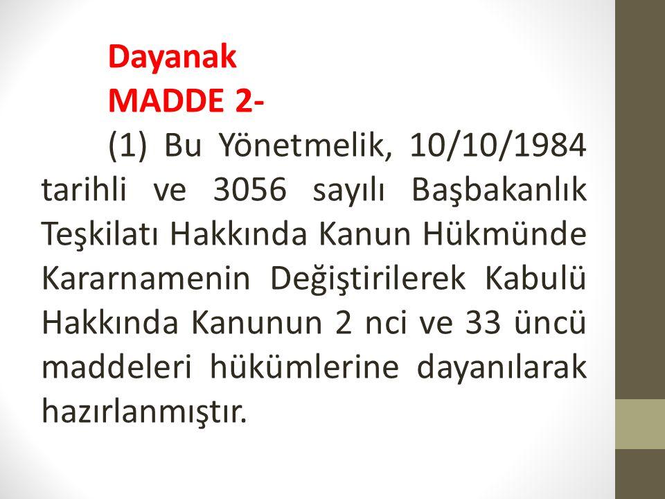 Dayanak MADDE 2- (1) Bu Yönetmelik, 10/10/1984 tarihli ve 3056 sayılı Başbakanlık Teşkilatı Hakkında Kanun Hükmünde Kararnamenin Değiştirilerek Kabulü