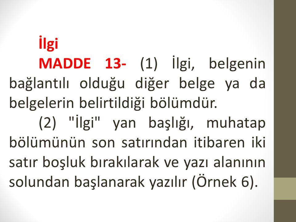 İlgi MADDE 13- (1) İlgi, belgenin bağlantılı olduğu diğer belge ya da belgelerin belirtildiği bölümdür. (2)