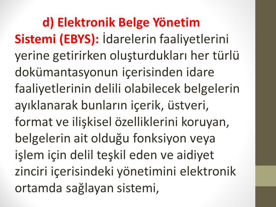 d) Elektronik Belge Yönetim Sistemi (EBYS): İdarelerin faaliyetlerini yerine getirirken oluşturdukları her türlü dokümantasyonun içerisinden idare faa