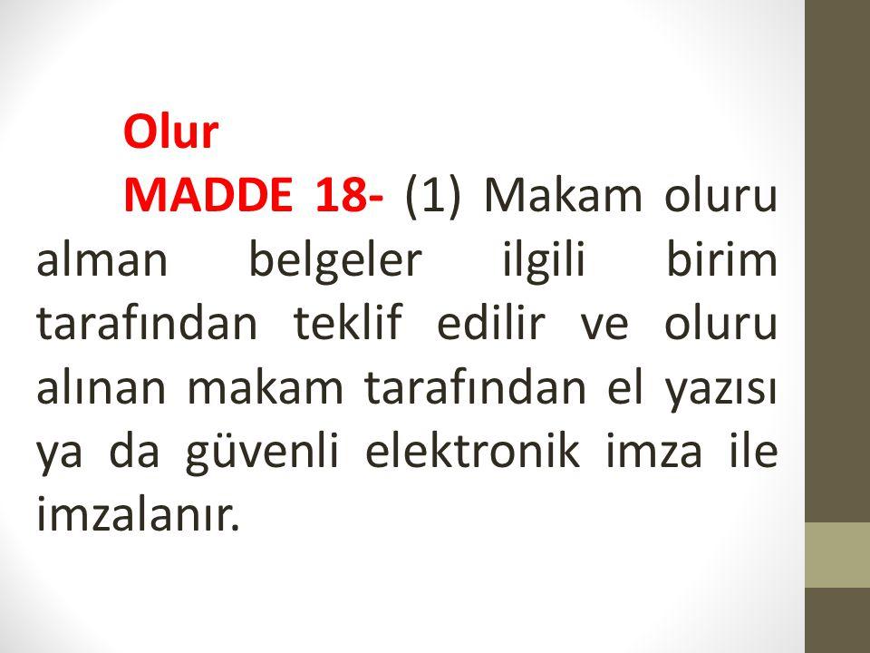 Olur MADDE 18- (1) Makam oluru alman belgeler ilgili birim tarafından teklif edilir ve oluru alınan makam tarafından el yazısı ya da güvenli elektroni