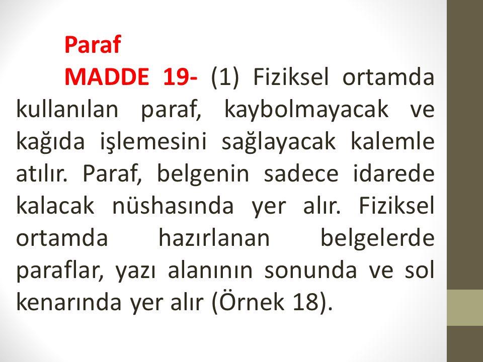 Paraf MADDE 19- (1) Fiziksel ortamda kullanılan paraf, kaybolmayacak ve kağıda işlemesini sağlayacak kalemle atılır. Paraf, belgenin sadece idarede ka