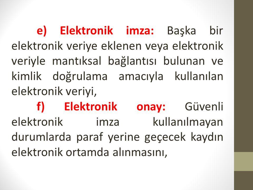e) Elektronik imza: Başka bir elektronik veriye eklenen veya elektronik veriyle mantıksal bağlantısı bulunan ve kimlik doğrulama amacıyla kullanılan e