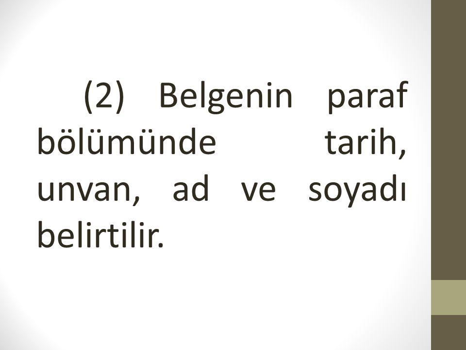 (2) Belgenin paraf bölümünde tarih, unvan, ad ve soyadı belirtilir.