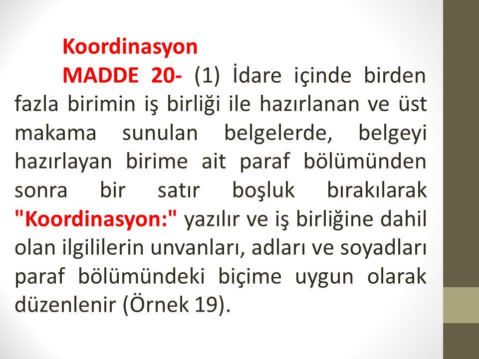 Koordinasyon MADDE 20- (1) İdare içinde birden fazla birimin iş birliği ile hazırlanan ve üst makama sunulan belgelerde, belgeyi hazırlayan birime ait