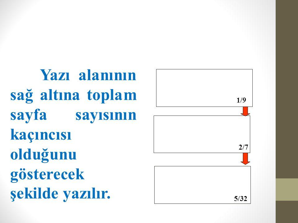 1/9 2/7 5/32 Yazı alanının sağ altına toplam sayfa sayısının kaçıncısı olduğunu gösterecek şekilde yazılır.