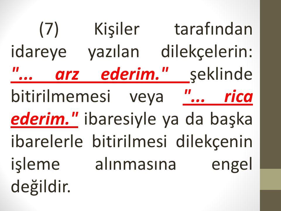 (7) Kişiler tarafından idareye yazılan dilekçelerin:
