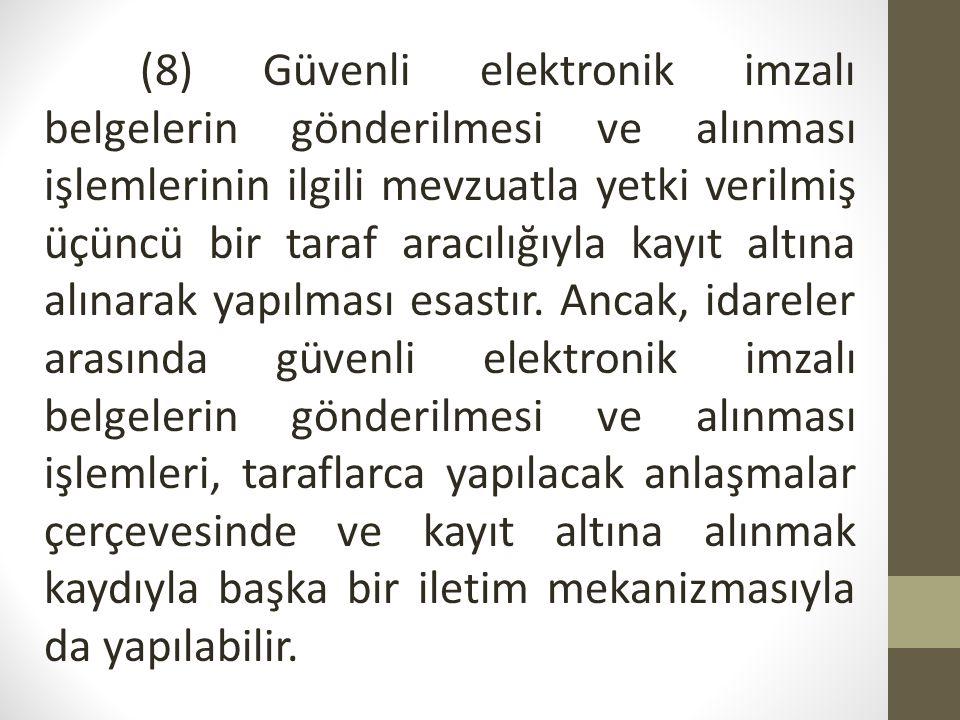(8) Güvenli elektronik imzalı belgelerin gönderilmesi ve alınması işlemlerinin ilgili mevzuatla yetki verilmiş üçüncü bir taraf aracılığıyla kayıt alt