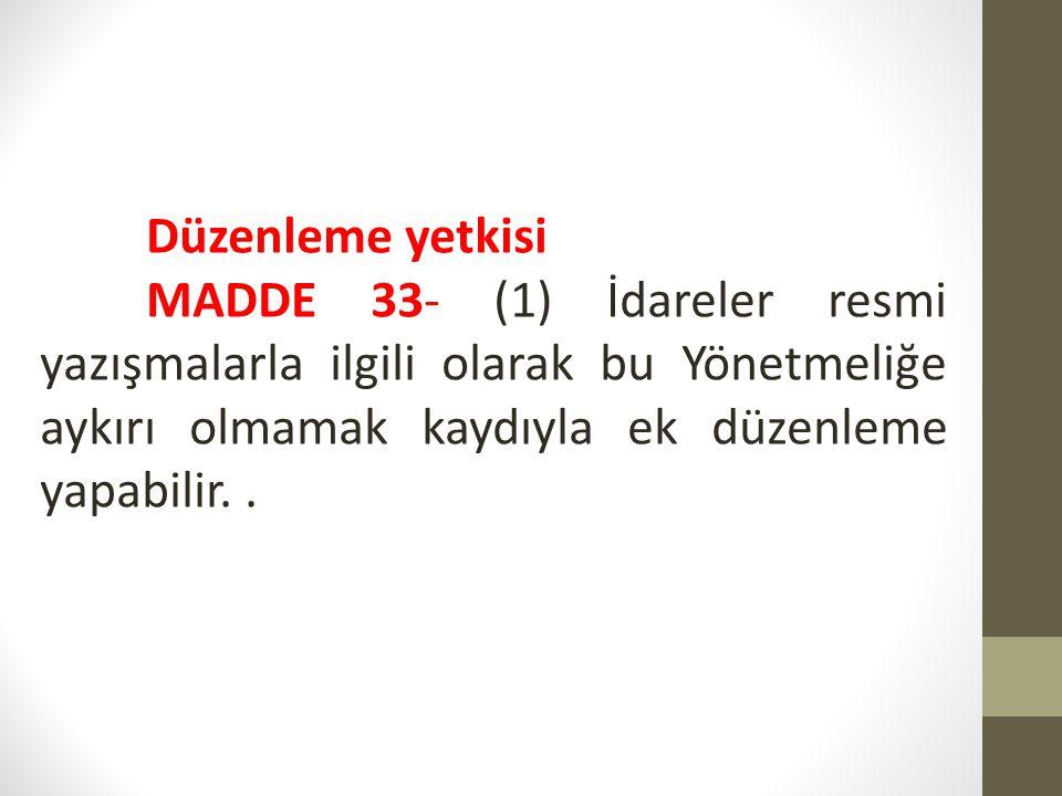 Düzenleme yetkisi MADDE 33- (1) İdareler resmi yazışmalarla ilgili olarak bu Yönetmeliğe aykırı olmamak kaydıyla ek düzenleme yapabilir..