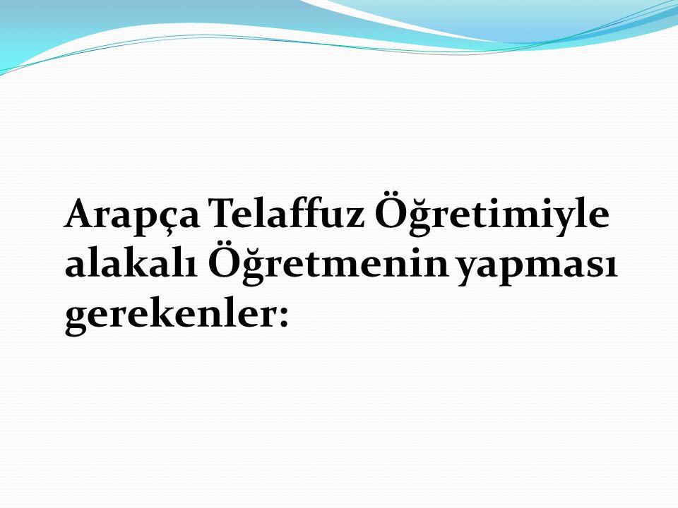 a)Türkçe ve Arapça'nın ortak seslerini tanıtır.