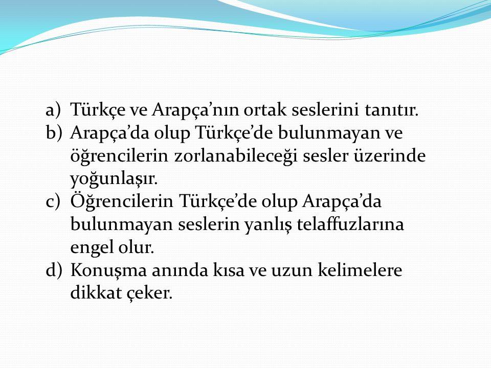 a)Türkçe ve Arapça'nın ortak seslerini tanıtır. b)Arapça'da olup Türkçe'de bulunmayan ve öğrencilerin zorlanabileceği sesler üzerinde yoğunlaşır. c)Öğ