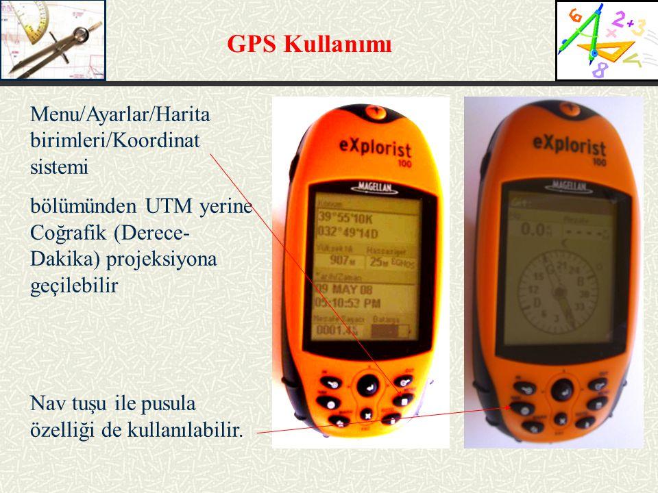 GPS Kullanımı Menu/Ayarlar/Harita birimleri/Koordinat sistemi bölümünden UTM yerine Coğrafik (Derece- Dakika) projeksiyona geçilebilir Nav tuşu ile pu