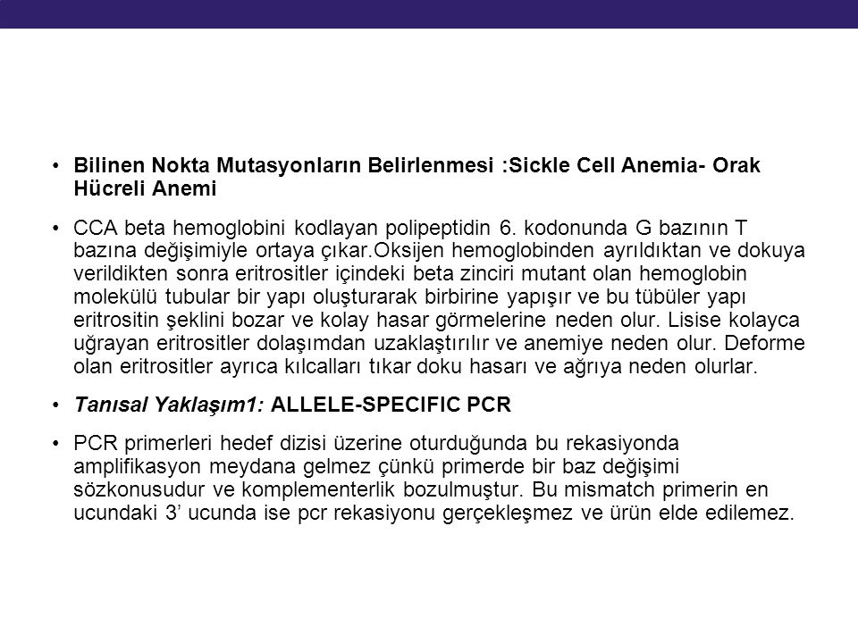 Bilinen Nokta Mutasyonların Belirlenmesi :Sickle Cell Anemia- Orak Hücreli Anemi CCA beta hemoglobini kodlayan polipeptidin 6. kodonunda G bazının T b