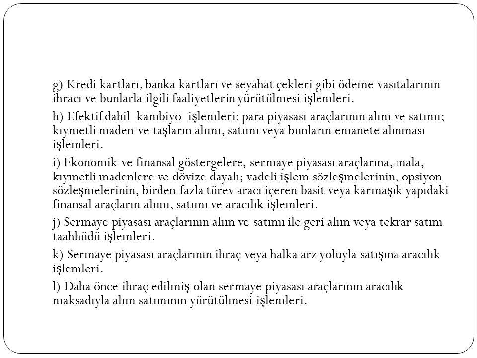 g) Kredi kartları, banka kartları ve seyahat çekleri gibi ödeme vasıtalarının ihracı ve bunlarla ilgili faaliyetlerin yürütülmesi i ş lemleri. h) Efek