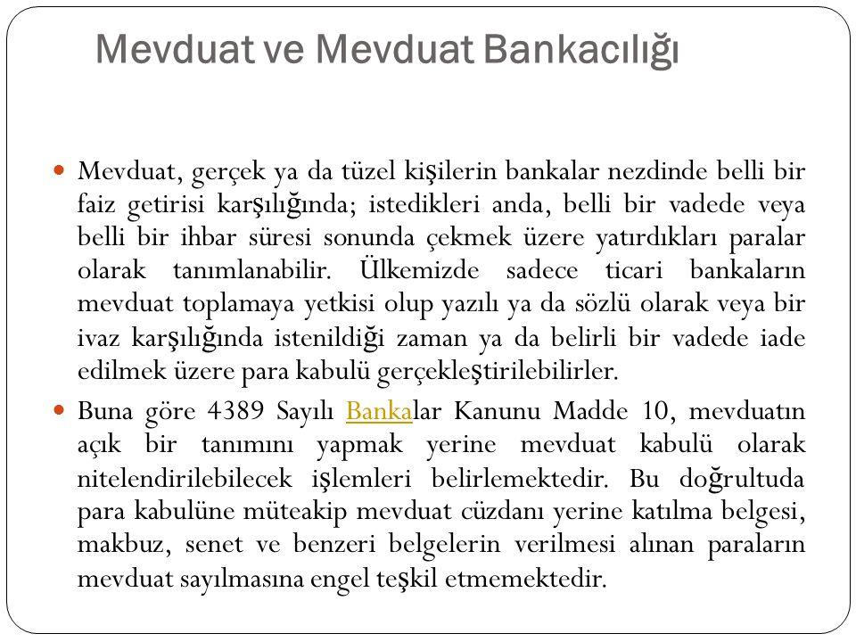 Mevduat ve Mevduat Bankacılığı Mevduat, gerçek ya da tüzel ki ş ilerin bankalar nezdinde belli bir faiz getirisi kar ş ılı ğ ında; istedikleri anda, b