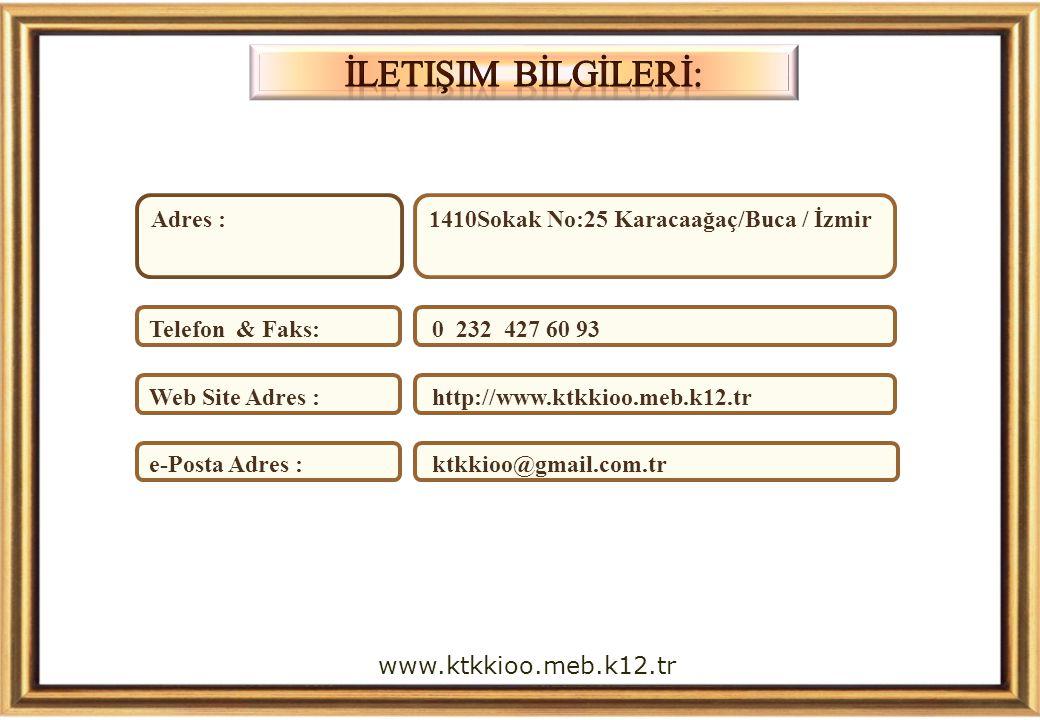 Adres :1410Sokak No:25 Karacaağaç/Buca / İzmir Telefon & Faks: 0 232 427 60 93 Web Site Adres : http://www.ktkkioo.meb.k12.tr e-Posta Adres : ktkkioo@